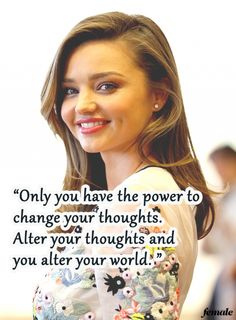 """miranda kerr quote: """"Only you have the power to change your thoughts. Alter your thoughts and you alter your world."""""""