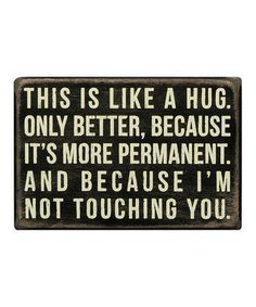 for my friends who don't like hugs.  You know who you are...