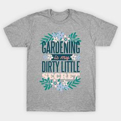 Gardening is my Dirty Little Secret for the Crazy Plant Lady - Gardener - T-Shirt | TeePublic. Tell the world your dirty little secret. A perfect gift for the gardener - young or old. An excellent idea as a retirement gift for the gardener that you love. A funny and cute design for the crazy plant lady or serious gardener. (ad) Tell The World, Retirement Gifts, Cute Designs, A Funny, Hobbies, Plant, Gardening, Mens Tops, T Shirt