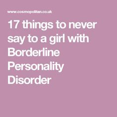 17 things to never say to a girl with Borderline Personality Disorder