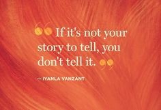 if it's not your story to tell, you don't tell it // Powerful Positivity