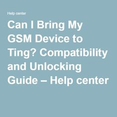Can I Bring My GSM Device to Ting? Compatibility and Unlocking Guide – Help center Cellular Network, I Can, Bring It On, Canning, Home Canning, Conservation