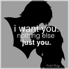I want you nothing else, just you.