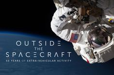 Outside the Spacecraft.  50 years of Extravehicular Activity.