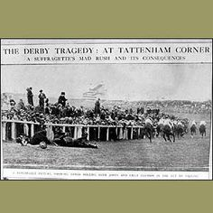 The suffragettes did obtain a martyr at the Derby in June 1913. Emily Davison ran from the crowd and attempted to grab the reins of the king's horse, Anmer. She was trampled and died a few days later from her injuries.    The caption on the newspaper report at the time says: 'A remarkable picture, showing Anmer rolling over [jockey Herbert] Jones and Emily Davison in the act of falling.'