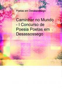 """Participação na coletânea de poesia """"Caminhar no Mundo - I Concurso de Poesia"""".  Poetas em Desassossego."""
