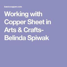 Working with Copper Sheet in Arts & Crafts-  Belinda Spiwak