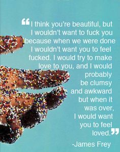 """""""A Million Little Pieces"""" by James Frey. One of my favorite quotes from a great book."""