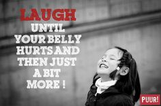 Laugh until your belly hurts and then just a bit more!
