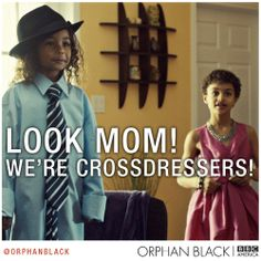 Orphan Black: What happens when Uncle Fee babysits. :)