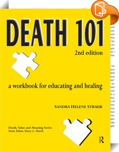 Death 101    :  Human beings experience many losses in a lifetime, but the death of a loved one is among the most traumatic. While grieving is a natural part of life, it still challenges our daily existence. The purpose of Death 101: A Workbook for Educating and Healing, 2nd edition is to provide an understanding of dying, death, and bereavement that will assist individuals to cope better with and understand their own death and the death of others. It enables us to examine cultural att...