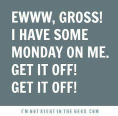 I have Monday on me!