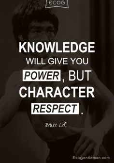 ♂ Martial Art master Bruce Lee Quotes – KNOWLEDGE WILL GIVE YOU POWER BUT CHARACTER RESPECT