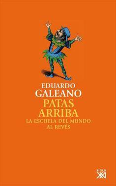 Patas arriba. La escuela del mundo al revés #ebook Eduardo Galeano