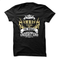 its a CHRIS Thing You Wouldnt Understand  - T Shirt, Ho - #hoodie creepypasta #ugly sweater. ORDER NOW => https://www.sunfrog.com/Names/its-a-CHRIS-Thing-You-Wouldnt-Understand--T-Shirt-Hoodie-Hoodies-YearName-Birthday-42004279-Guys.html?68278