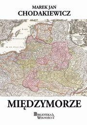 ksiazka tytuł: Międzymorze autor: Chodakiewicz Marek Jan