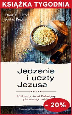 Jedzenie i uczty Jezusa. Kulinarny świat Palestyny pierwszego wieku - rabat 20%