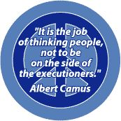 Job of Thinking People Not to be on Side of Executioners--PEACE QUOTE T-SHIRT