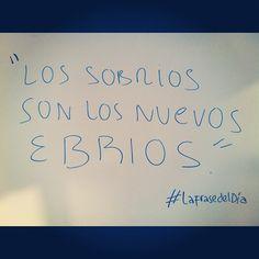 """""""Los Sobrios son los nuevos Ebrios"""". #LaFrasedelDïa"""