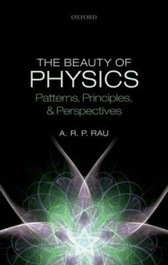 The beauty of physics : patterns, principles, and perspectives / A.R.P. Rau.