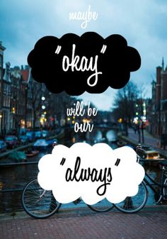 """Maybe okay will be our always""  #TFIOS"