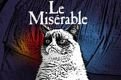 Funny pictures about Grumpy cat's favorite musical. Oh, and cool pics about Grumpy cat's favorite musical. Also, Grumpy cat's favorite musical. Grumpy Cats, Kitty Cats, Kittens, Grumpy Meme, Les Miserables, Just For Laughs, Just For You, And So It Begins, Angry Cat