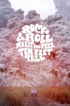 Rock & Roll Makes You Feel Ten Feet Tall