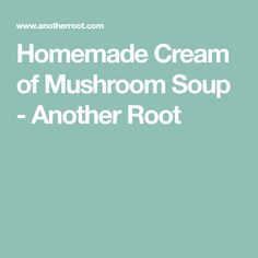 Homemade Cream of Mushroom Soup - Another Root