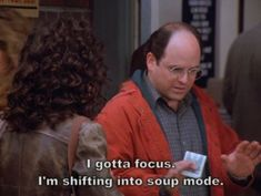George Costanza has to start shifting into soup mode to order from the soup nazi. This classic Seinfeld meme will shift anyone right into soup mode. Tv Quotes, Movie Quotes, Funny Quotes, Funny Memes, Random Quotes, Famous Quotes, Life Quotes, George Costanza, One Liner