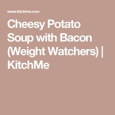 Cheesy Potato Soup with Bacon (Weight Watchers) | KitchMe
