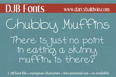DJB Fonts   Say it with a Chubby Muffin! It a font that just tastes better ;) Free for personal use, CU license available and contains European Language Characters!