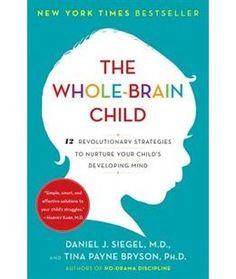 Book The Whole-brain Child: 12 Revolutionary Strategies To Nurture Your Child's Developing Mind by Daniel J. Siegel