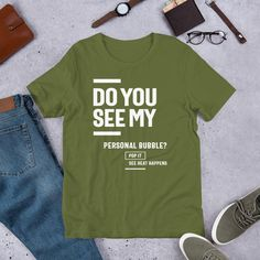 Do You See My personal bubble - Funny Unisex T-Shirt - Olive / L