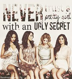 Never trust a pretty girl with and ugly secret: Shay Mitchell, Troian Bellisario, Ashley Benson, and Lucy Hale Never Trust, Pretty Little Liars Aria, Pretty Little Liars Quotes, Troian Bellisario, Liar Liar, Gossip Girls, Ashley Benson, Pll Quotes, Pll Memes