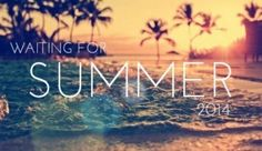 Waiting for Summer! <3
