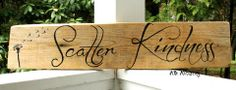Scatter Kindness, hand painted on driftwood