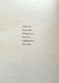 And I was | Never sure | Whether you | Were the | Lighthouse or | The storm. - David Jones Poetry by ann