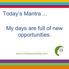 Today's #Mantra. . . My days are full of new opportunities. #affirmation #trainyourbrain