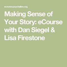 Making Sense of Your Story: eCourse with Dan Siegel & Lisa Firestone