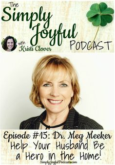 SJP #015: Dr. Meg Meeker: Help Your Husband Be a Hero in the Home