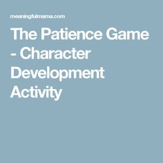 The Patience Game - Character Development Activity