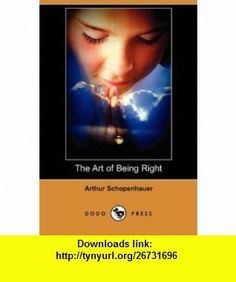 The Art of Being Right (Dodo Press) (9781409924418) Arthur Schopenhauer, Thomas Bailey Saunders , ISBN-10: 1409924416  , ISBN-13: 978-1409924418 ,  , tutorials , pdf , ebook , torrent , downloads , rapidshare , filesonic , hotfile , megaupload , fileserve