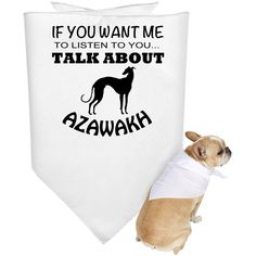 If You Want Me To Listen To You Talk About Azawakh Dog Bandanas