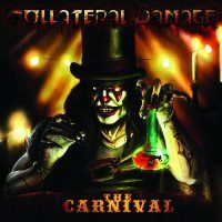 Hard Rock Review: Collateral Damage-The Carnival    Formed in 2004 in Italy, Collateral Damage is a heavy metal band with hard rock influences from '80's bands such as Def Leppard, Motley Crue, and Wasp. The band's lineup consists of Matt (vocals), Alex Damage (lead guitar), Blade (rhythm guitar), Steve (bass), and Slam Cage (drums).