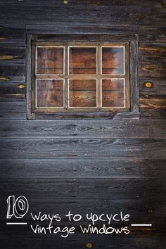10 Ways to Upcycle Vintage Windows