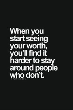 あなたが自分の価値をわかるようになったら、あなたの価値がわからない人と一緒にいるのがどんどん辛くなるはず。