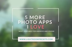 5 More Photo Apps I Love (Most of these are available for both iPhone and Android)