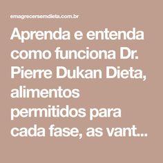 Aprenda e entenda como funciona Dr. Pierre Dukan Dieta, alimentos permitidos para cada fase, as vantagens e desvantagens desta dieta.