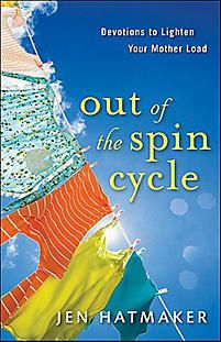 Out of the Spin Cycle: Devotions to Lighten Your Mother Load | Hatmaker, Jen | LifeWay Christian