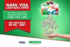 Earn cash back of Rs. 100/- on every 3 successful sales and/or e-com transactions (each transaction should be equal or more than Rs. 500) using Nabil VISA Debit/Credit card.  For details, please follow the link 'http://bit.ly/nabilbank-visa-cash-back'.